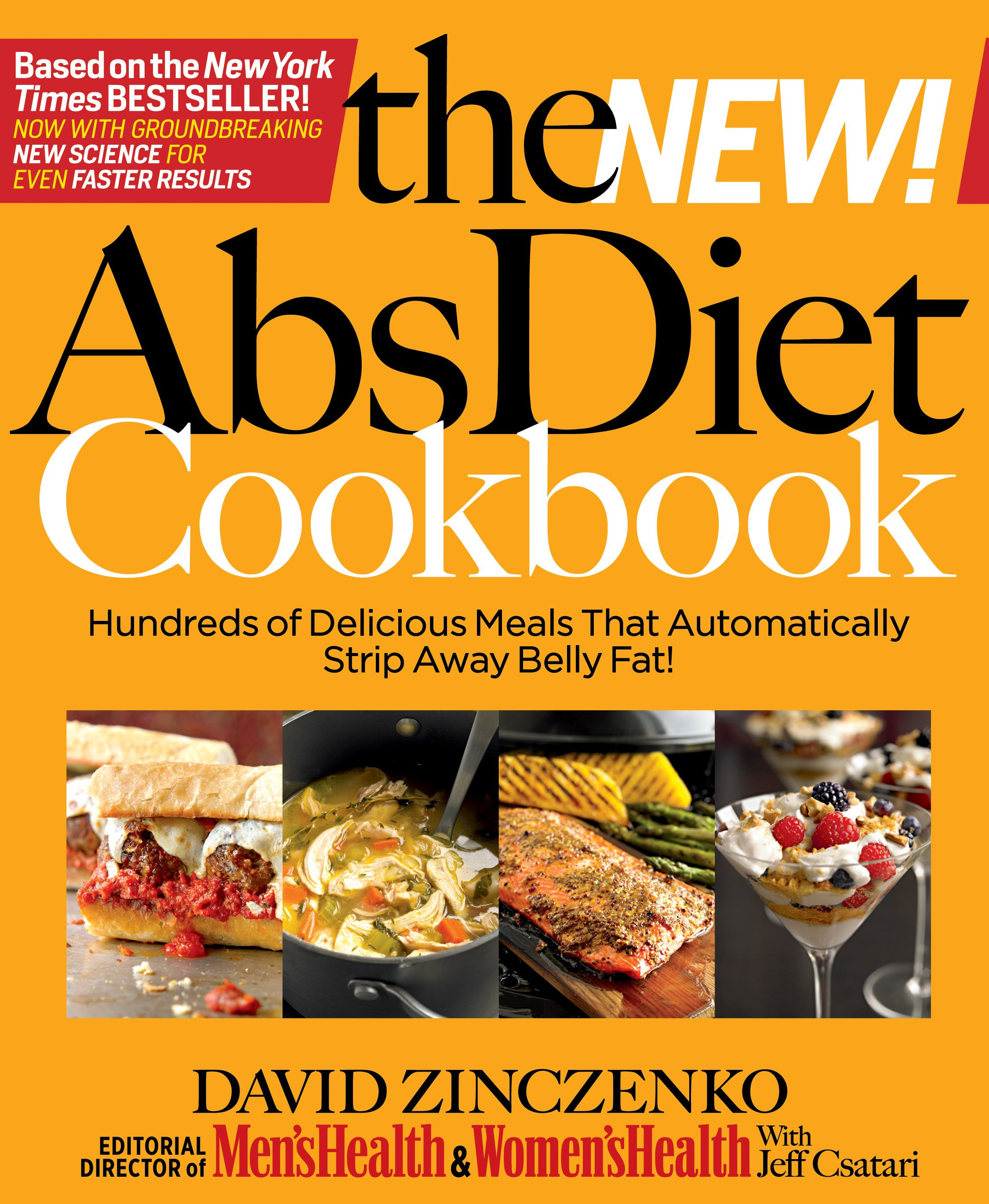 The New Abs Diet Cookbook: Hundreds of Delicious Meals That Automatically Strip Away Belly Fat! By: David Zinczenko