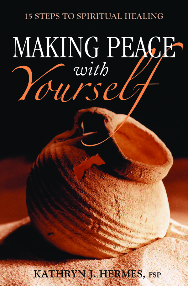 Making Peace with Yourself By: Kathryn J. Hermes FSP