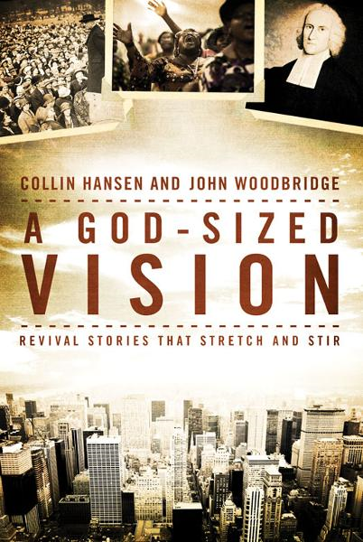 A God-Sized Vision By: Collin   Hansen,John    Woodbridge