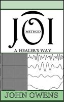 JOIMethod HYPNOSIS: A HEALER'S WAY By: John Owens