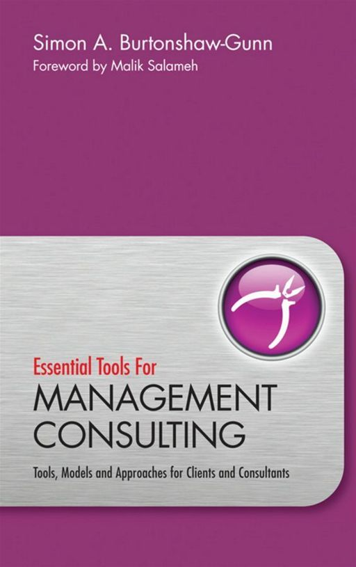Essential Tools for Management Consulting By: Simon Burtonshaw-Gunn