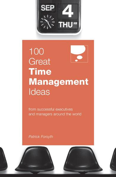 100 Great Time Management Ideas By: Patrick Forsyth