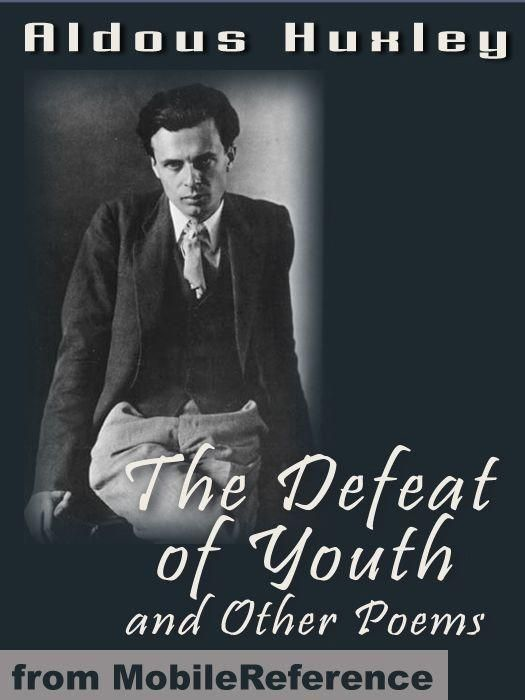 The Defeat Of Youth And Other Poems  (Mobi Classics) By: Aldous Huxley