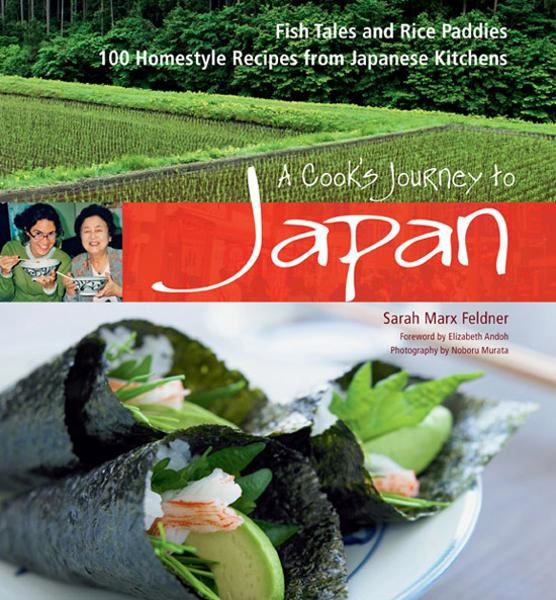 A Cook's Journey to Japan: Fish Tales and Rice Paddies 100 Homestyle Recipes from Japanese Kitchens By: Sarah Marx Feldner