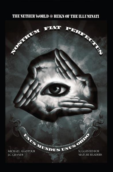 The Nether World Reign of the Illuminati By: Michael Asadpour, J.C. Grande