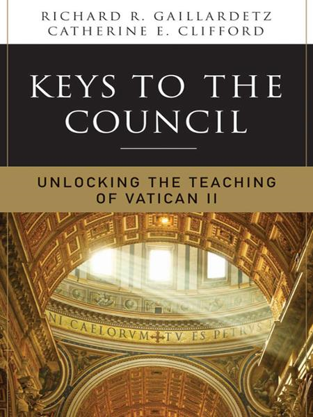 Keys to the Council: Unlocking the Teaching of Vatican II By: Catherine Clifford,Rick Gaillardetz