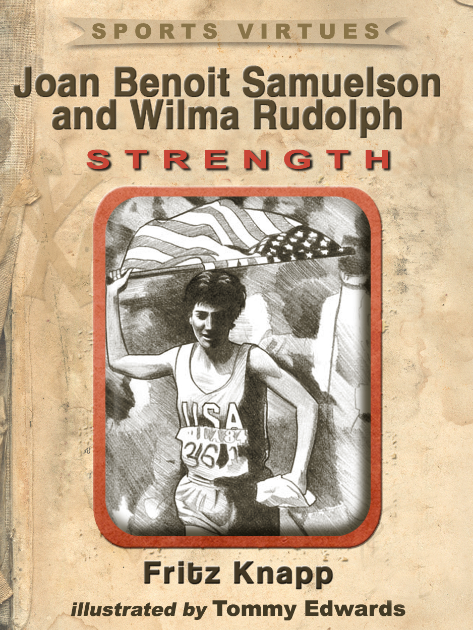 Joan Benoit Samuelson and Wilma Rudolph: Strength By: Fritz Knapp