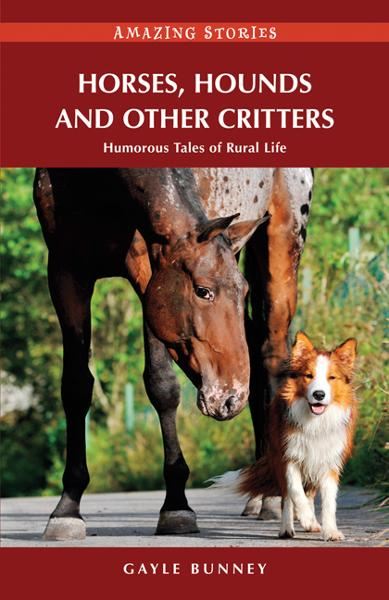 Horses, Hounds and Other Country Critters: Humorous Tales of Rural Life By: Gayle Bunney