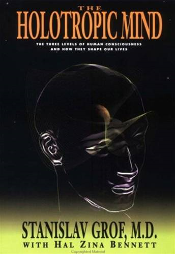 The Holotropic Mind By: Hal Zina Bennett,Stanislav Grof