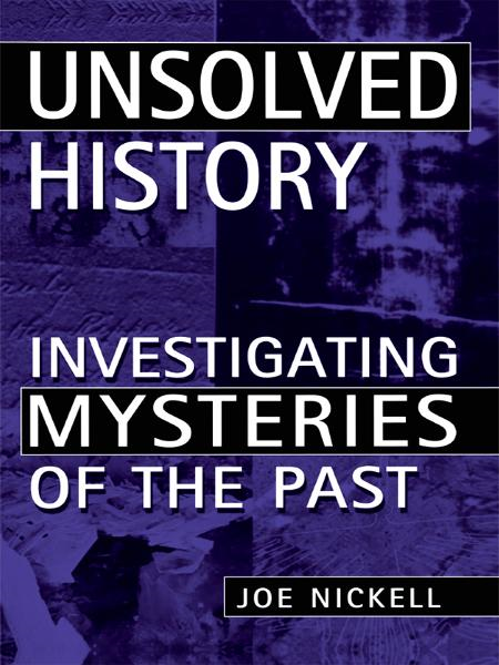 Unsolved History By: Joe Nickell