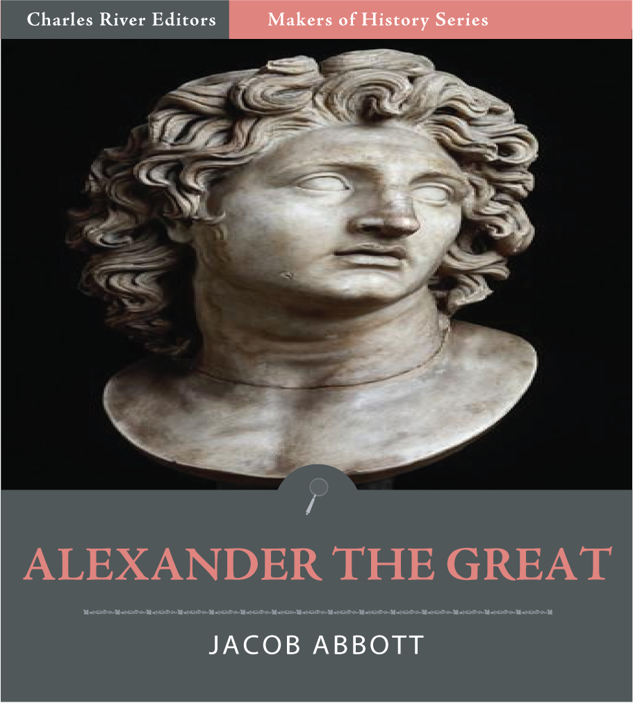 Alexander the Great By: Jacob Abbott