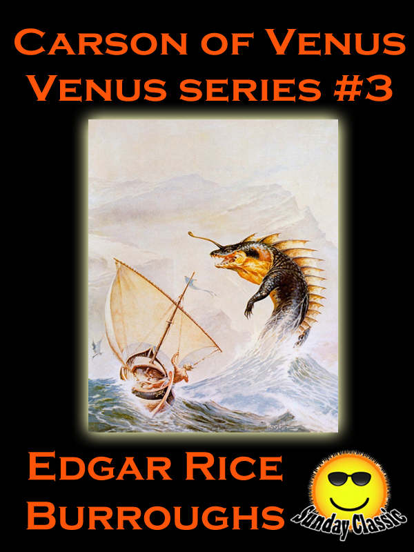 Carson of Venus: Venus #3 (Venus Series)(Illustrated)(Sunday Classic) By: Edgar Rice Burroughs