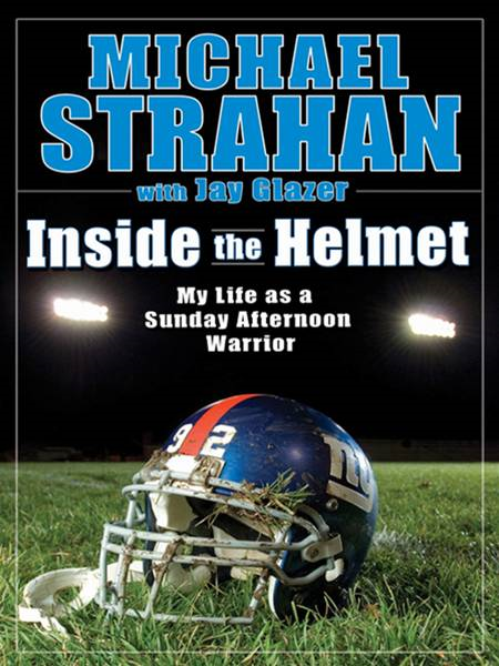 Inside the Helmet: Hard Knocks, Pulling Together, and Triumph as a Sunday Afternoon Warrior