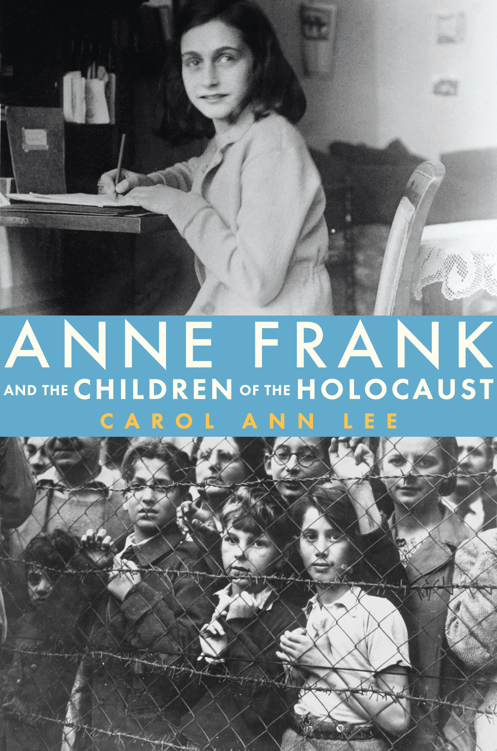 Anne Frank and the Children of the Holocaust By: Carol Ann Lee