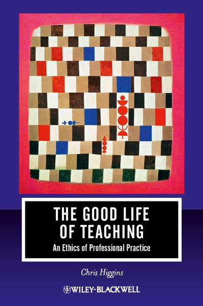 The Good Life of Teaching By: Chris Higgins