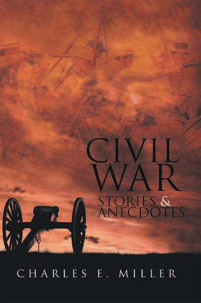 Civil War Stories & Anecdotes By: Charles E. Miller