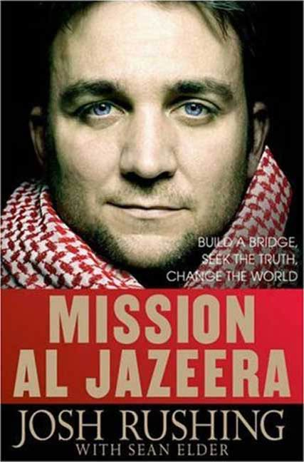 Mission Al-Jazeera By: Josh Rushing