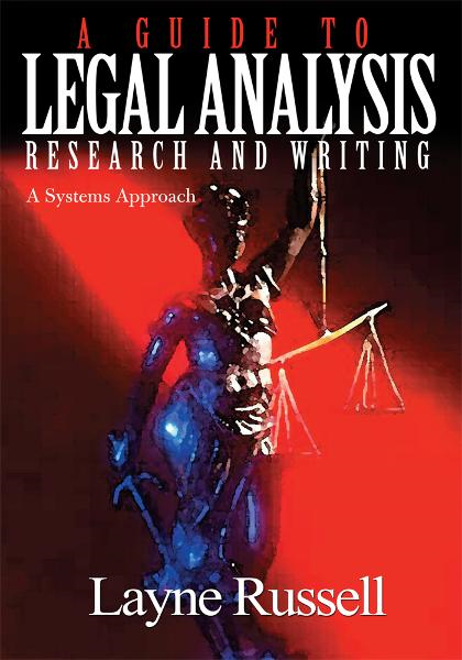 A Guide to Legal Analysis, Research and Writing By: Layne Russell