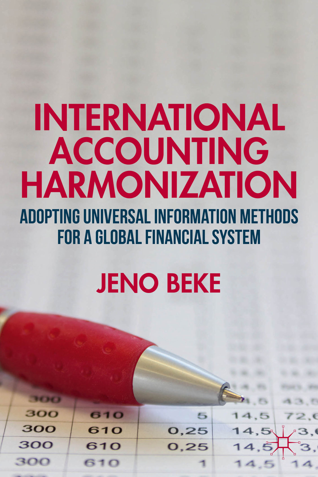 International Accounting Harmonization Adopting Universal Information Methods for a Global Financial System