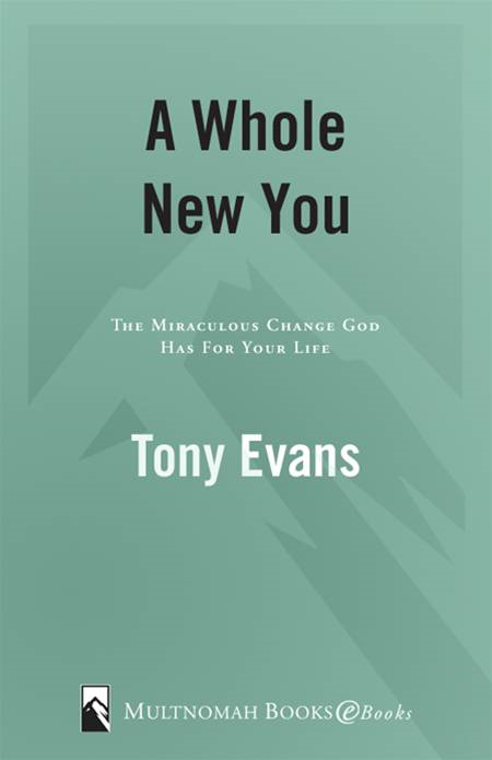 A Whole New You By: Tony Evans
