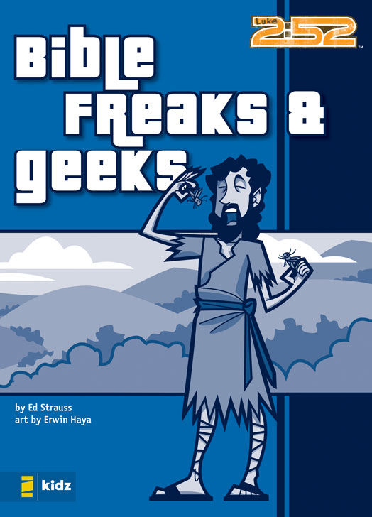 Bible Freaks and Geeks By: Ed   Strauss