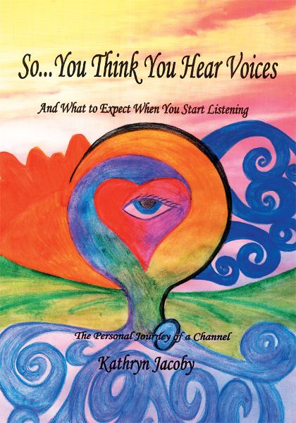 So You Think You Hear Voices And What to Expect When You Start Listening