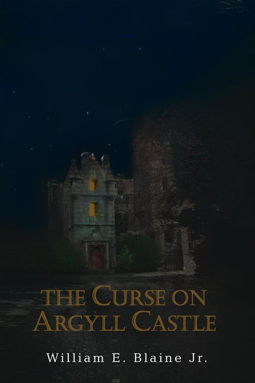 The Curse on Argyll Castle By: William E. Blaine Jr.