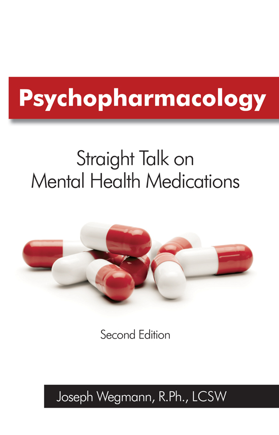 Psychopharmacology: Straight Talk on Mental Health Medications, 2nd edition By: Joseph Wegmann