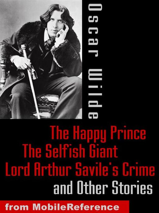 Oscar Wilde - The Happy Prince, The Selfish Giant, Lord Arthur Savile's Crime And Other Stories  (Mobi Classics)