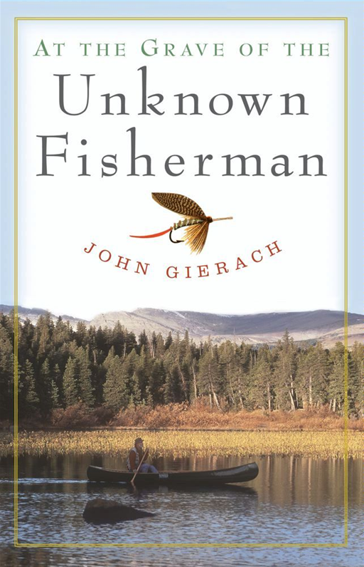 At the Grave of the Unknown Fisherman By: John Gierach