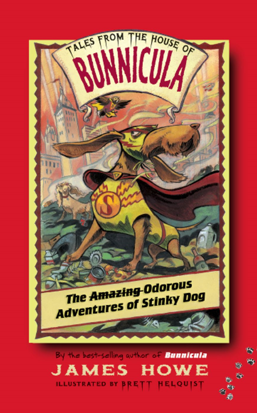 The Odorous Adventures of Stinky Dog By: James Howe,Brett Helquist