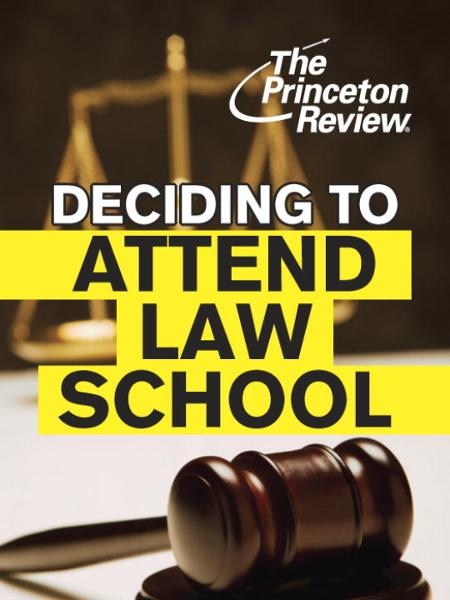 Deciding to Attend Law School By: Princeton Review