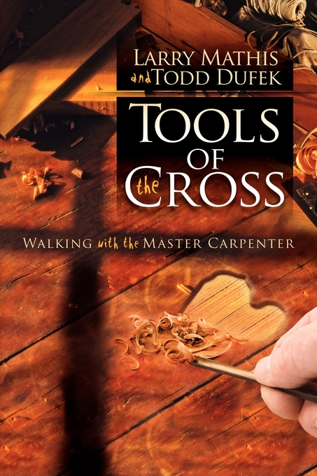 Tools of the Cross: Walking with the Master Carpenter