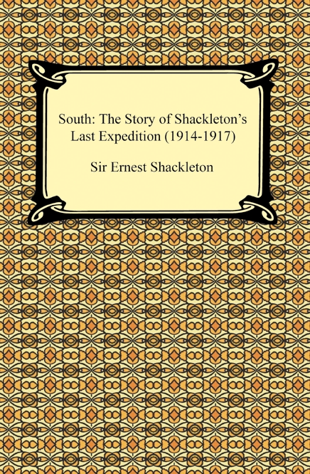 South: The Story of Shackleton's Last Expedition (1914-1917) By: Ernest Shackleton
