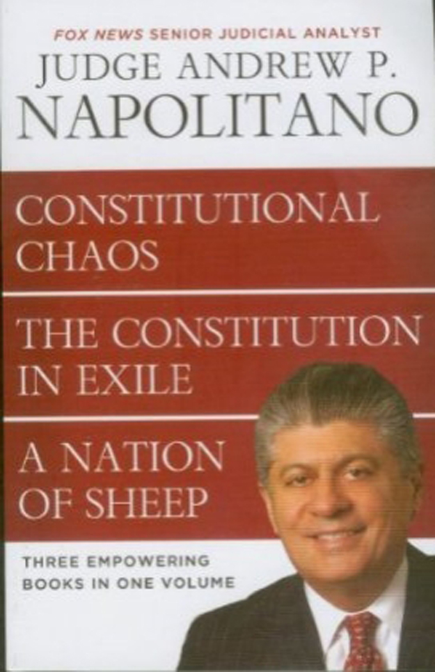 Napolitano 3 in 1: Constitutional Chaos, Constitution in Exile & A Nation of Sheep By: Andrew Napolitano