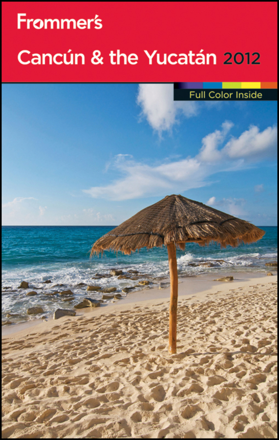 Frommer's Cancun and the Yucatan 2012 By: Christine Delsol,David Baird,Shane Christensen