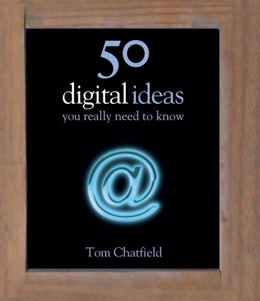 50 Digital Ideas You Really Need to Know By: Tom Chatfield