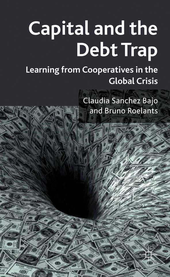 Capital and the Debt Trap Learning from cooperatives in the global crisis