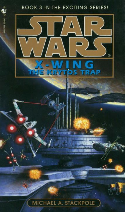 The Krytos Trap: Star Wars (X-Wing) By: Michael A. Stackpole