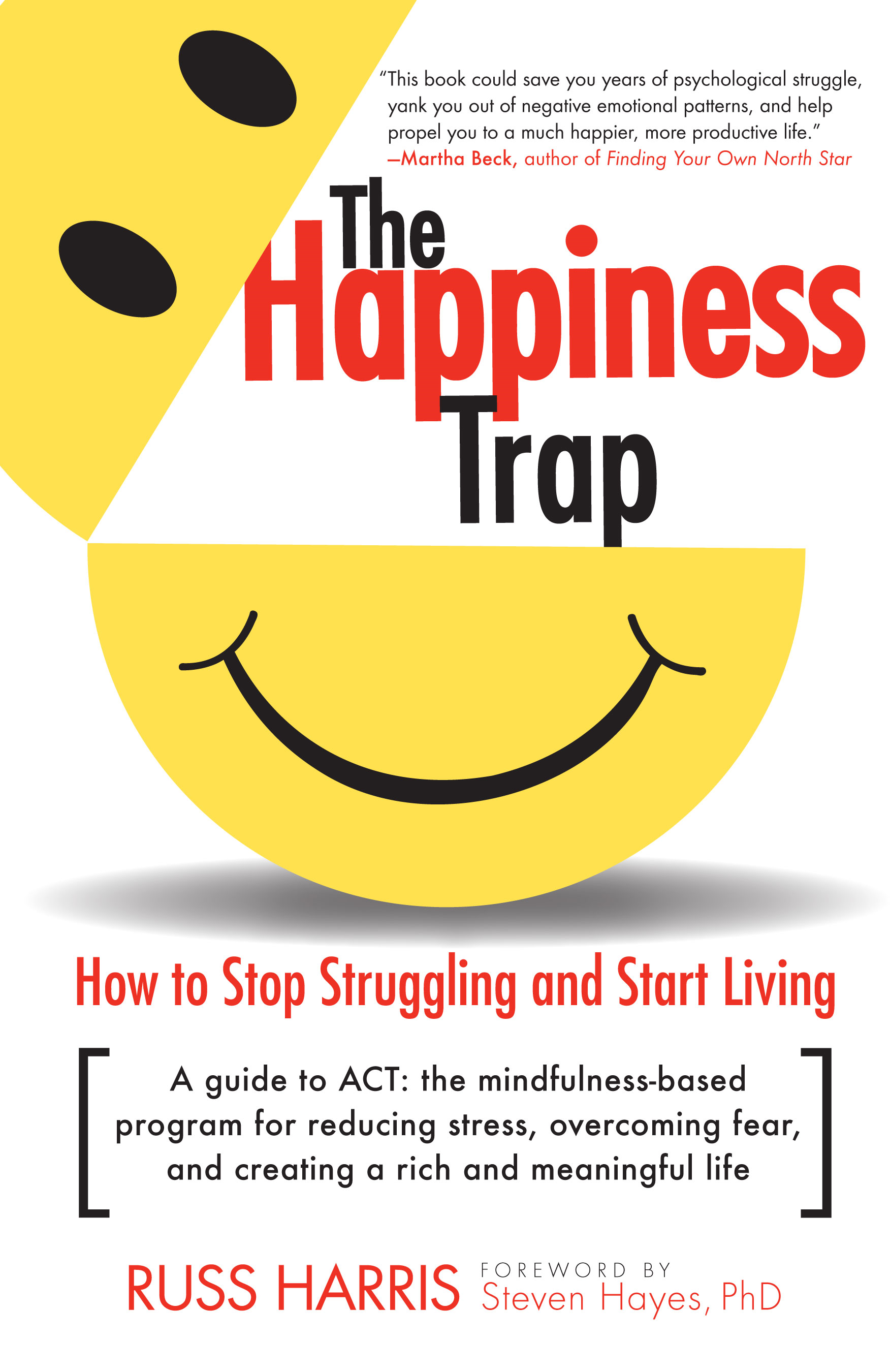 The Happiness Trap: How to Stop Struggling and Start Living By: Russ Harris