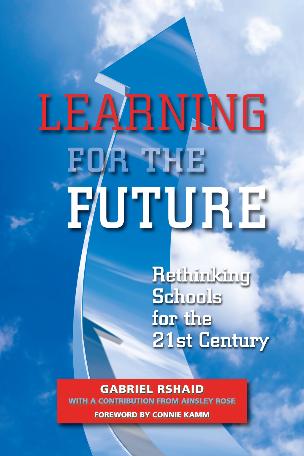 Learning for the Future: Rethinking Schools for the 21st Century By: Gabriel Rshaid