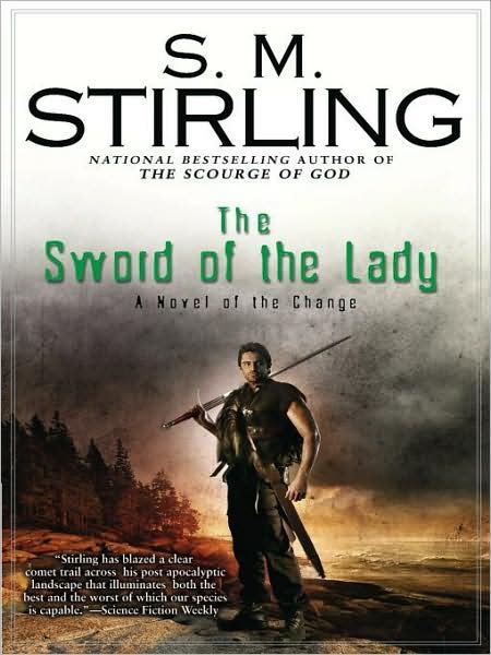 The Sword of the Lady: A Novel of the Change By: S. M. Stirling