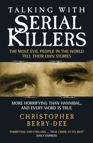 Talking with Serial Killers By: Christopher Berry-Dee