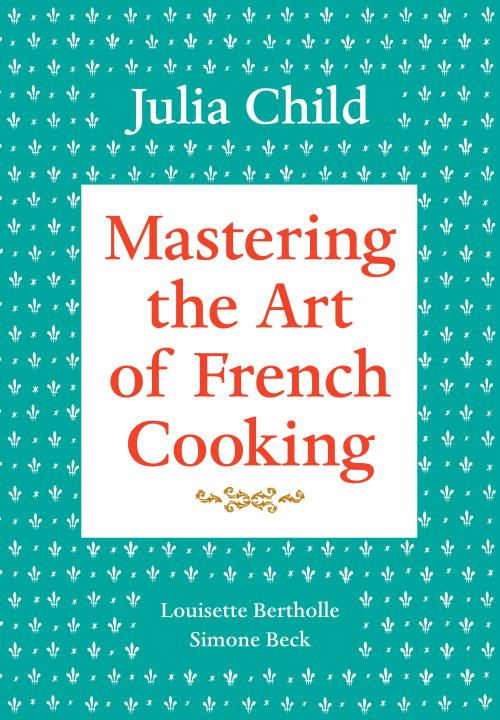 Mastering the Art of French Cooking, Volume 1 By: Julia Child,Louisette Bertholle,Simone Beck