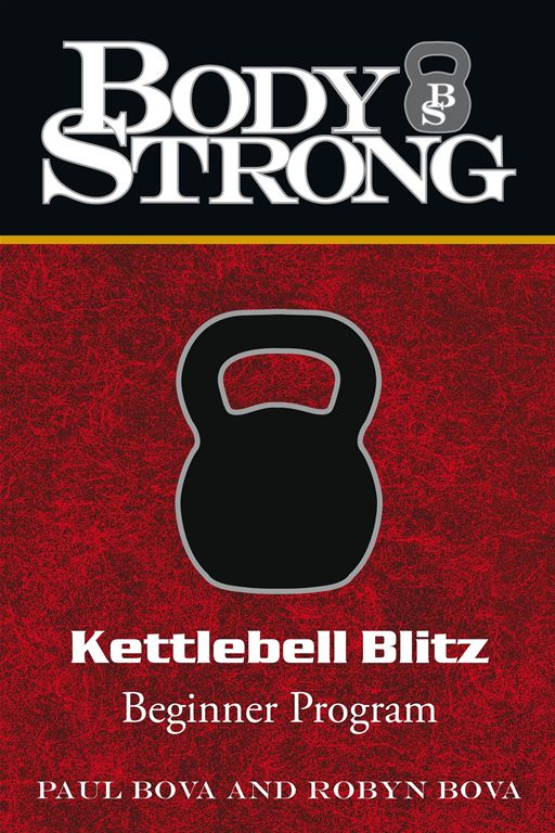 Body Strong Kettlebell Blitz By: Paul Bova and Robyn Bova