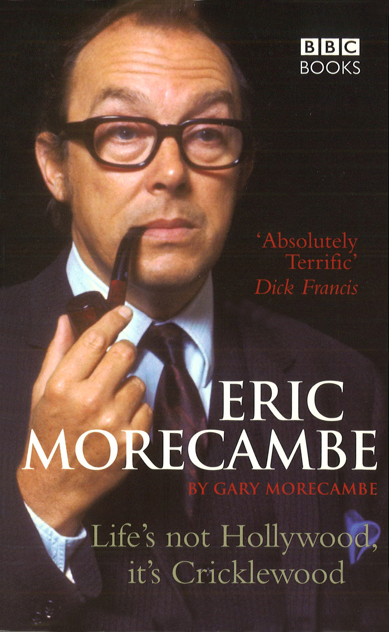 Eric Morecambe: Life's Not Hollywood It's Cricklewood