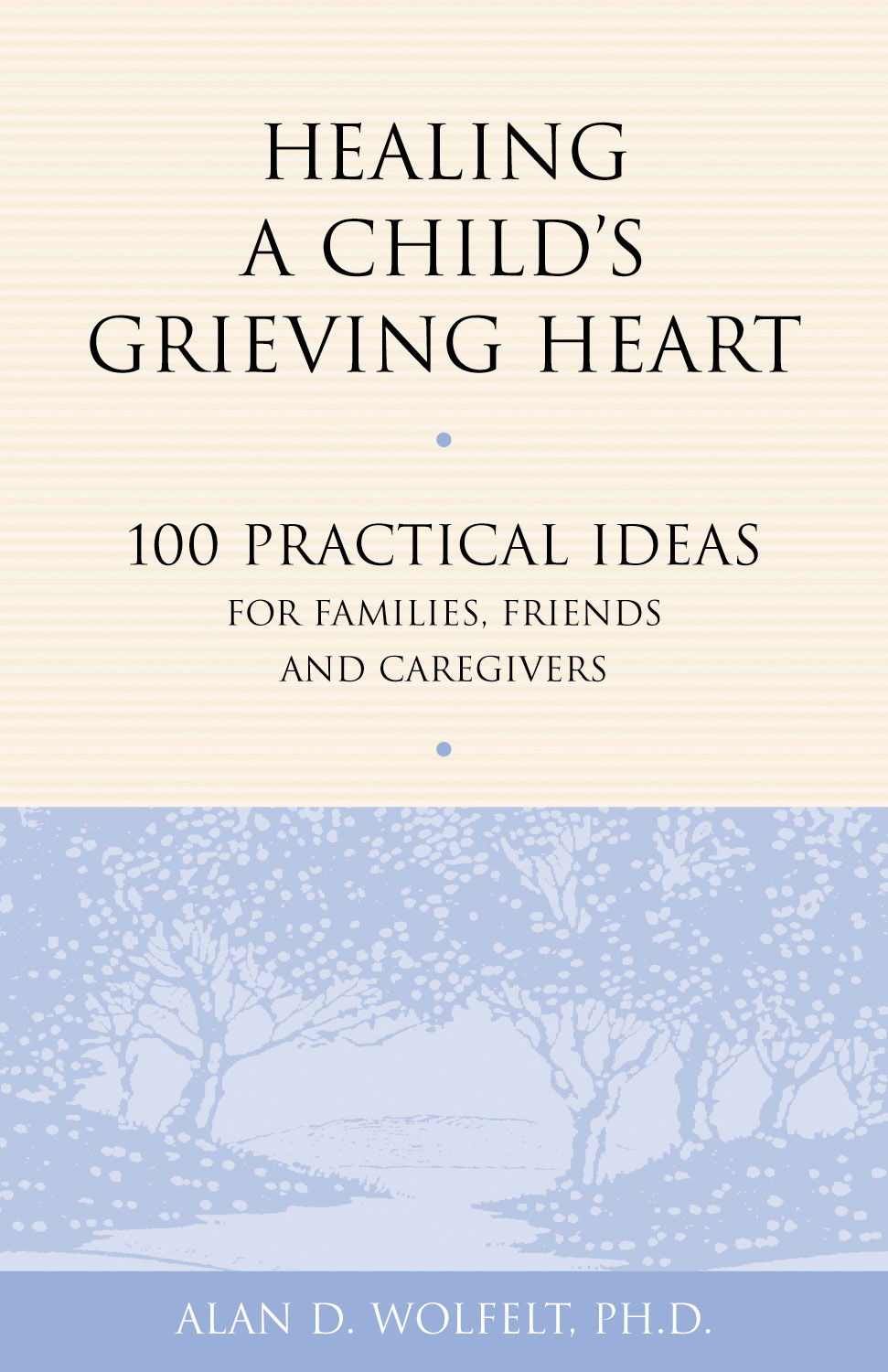 Healing a Child's Grieving Heart By: Alan D. Wolfelt, PhD