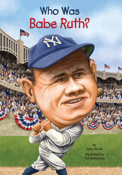 Who Was Babe Ruth? By: Joan Holub,Ted Hammond
