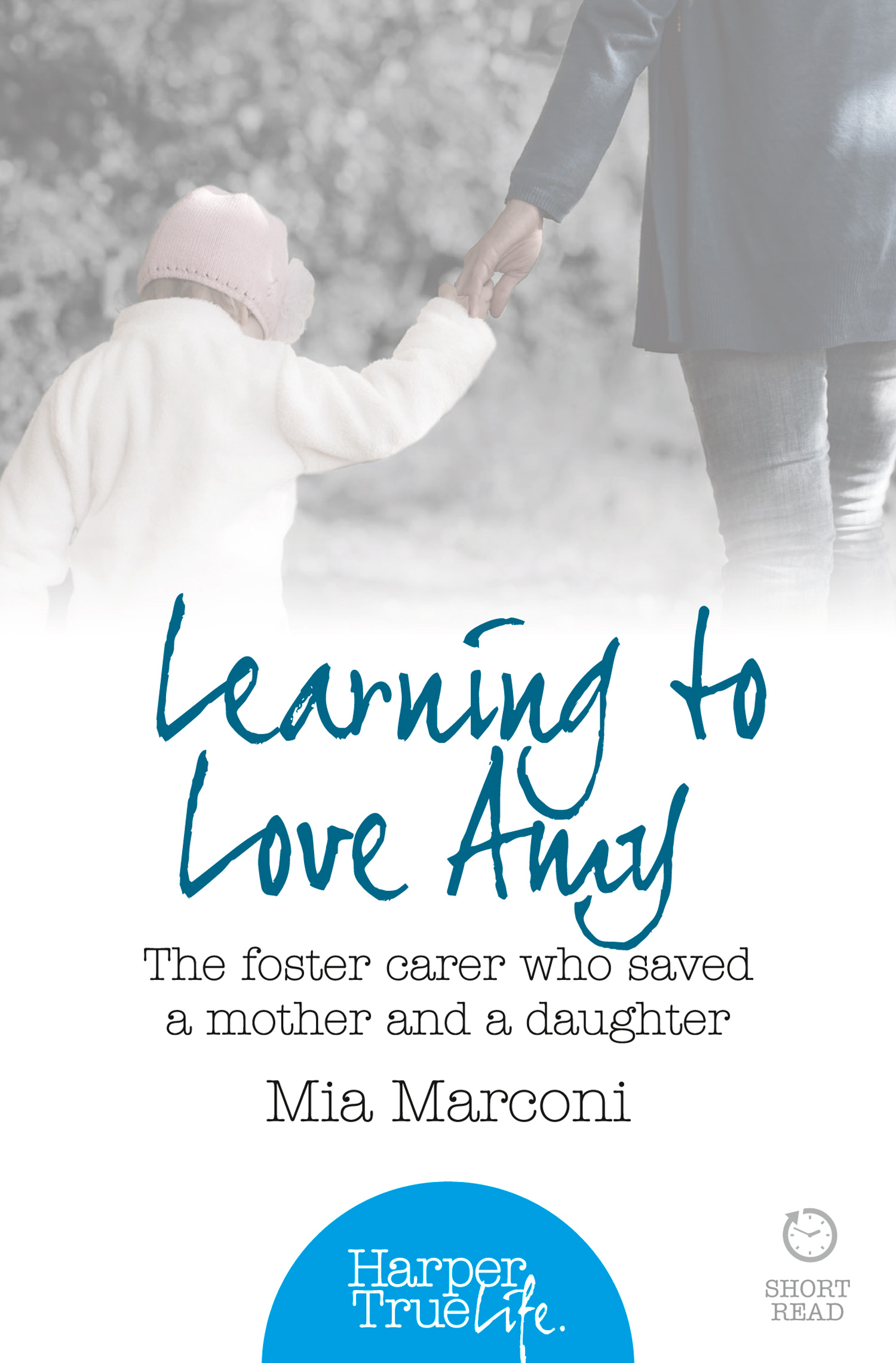 Learning to Love Amy: The foster carer who saved a mother and a daughter (HarperTrue Life ? A Short Read)