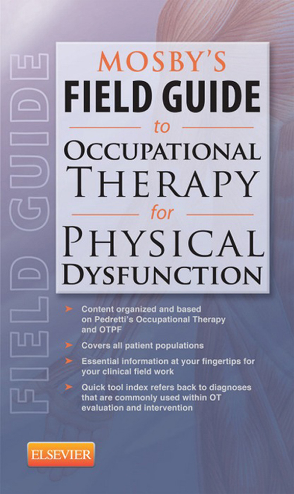 Mosby's Field Guide to Occupational Therapy for Physical Dysfunction By: Mosby